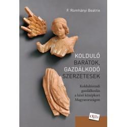 F. Romhányi Beatrix: Kolduló barátok, gazdálkodó szerzetesek - Koldulórendi gazdálkodás a késő középkori Magyarországon