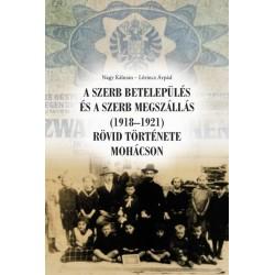 Lőrincz Árpád - Nagy Kálmán - Farkas Csaba: A szerb betelepülés és a szerb megszállás (1918-1921) rövid története Mohácson