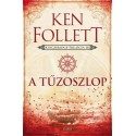Ken Follett: A tűzoszlop - Kingsbridge-trilógia III.