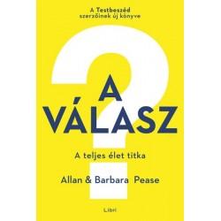 Allan Pease - Barbara Pease: A válasz - A teljes élet titka