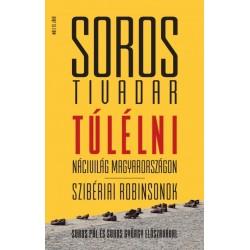 Soros Tivadar - Kőbányai János: Túlélni - Nácivilág Magyarországon - Szibériai Robinsonok