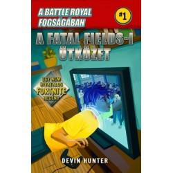 Devin Hunter: Battle Royal Fogságában 1. - A Fatal Fields-i ütközet - Egy nem hivatalos Fortnite regény