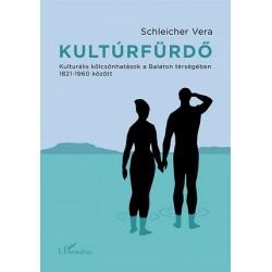 Schleicher Vera: Kultúrfürdő - Kulturális kölcsönhatások a Balaton térségében 1821-1960 között