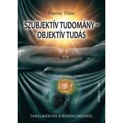 Porosz Tibor: Szubjektív tudomány - objektív tudás - Tanulmányok a buddhizmusról