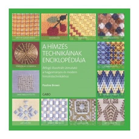 Pauline Brown: A hímzés technikáinak enciklopédiája - Átfogó illusztrált útmutató a hagyományos és modern hímzéstechnikákhoz