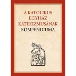 A Katolikus Egyház Katekizmusának Kompendiuma - Kiskatekizmus