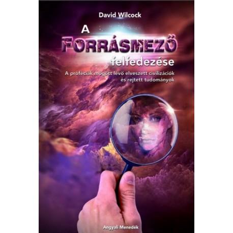 David Wilcock: A Forrásmező felfedezése - A próféciák mögött lévő elveszett civilizációk és rejtett tudományok