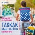 Ina Fischer: Táskák saját kezűleg - Pénztárcától az utazótáskáig