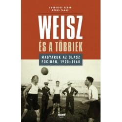 Andreides Gábor - Dénes Tamás: Weisz és a többiek - Magyarok az olasz fociban, 1920-1960