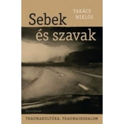 Takács Miklós: Sebek és szavak - Traumakultúra, traumairodalom