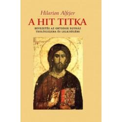 Hilarion Alfejev: A hit titka - Bevezetés az ortodox egyház teológiájába és lelkiségébe