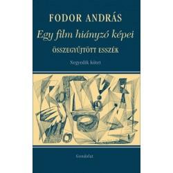 Fodor András: Egy film hiányzó képei - Összegyűjtött esszék IV. kötet