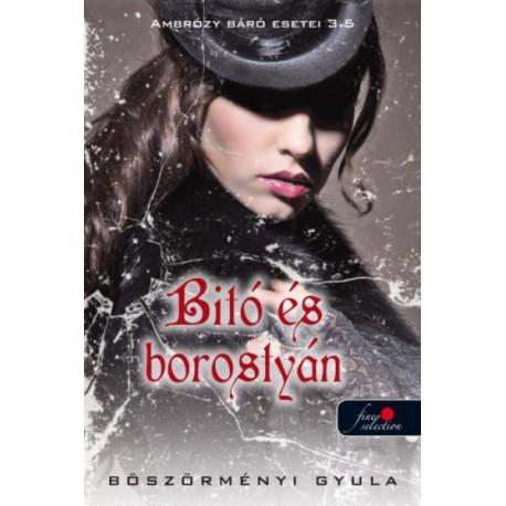 Böszörményi Gyula: Bitó és borostyán - Ambrózy báró esetei 3,5