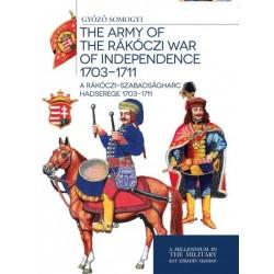 Somogyi Győző: A Rákóczi-szabadságharc hadserege 1703-1711 - The army of the Rákóczi war of independence 1703-1711