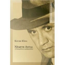 Kávási Klára: Németh Antal - A Nemzetiben és száműzetésben