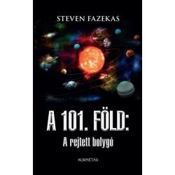 Steven Fazekas: A 101. Föld - A rejtett bolygó