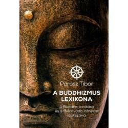 Porosz Tibor: A Buddhizmus lexikona - A Buddha tanítása és a théraváda irányzat szakszavai