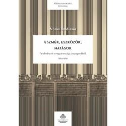 Vörös Boldizsár: Eszmék, eszközök, hatások - Tanulmányok a magyarországi propagandáról, 1914-1919