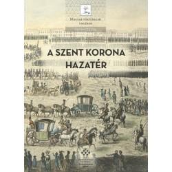 Pálffy Géza: A Szent Korona hazatér - A magyar korona tizenegy külföldi útja (1205-1978)
