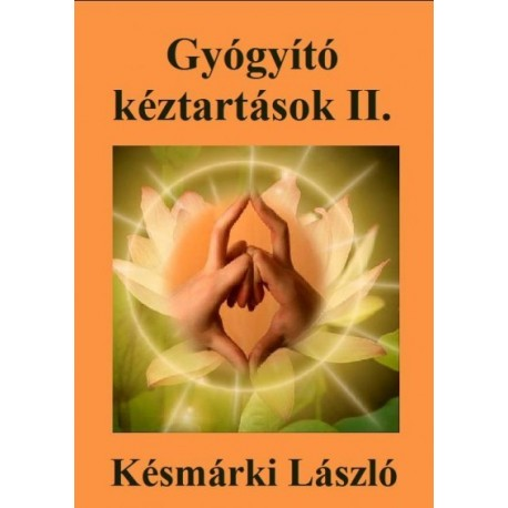 Késmárki László: Gyógyító kéztartások II.