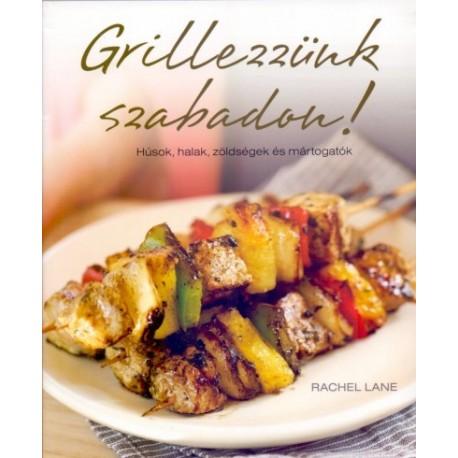 Carla Bardi - Rachel Lane: Grillezzünk szabadon! - Húsok, halak, zöldségek és mártogatók