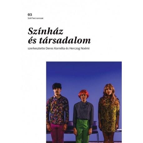 Deres Kornélia - Herczog Noémi: Színház és társadalom