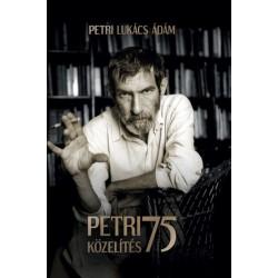 Petri Lukács Ádám: Petri 75 Közelítés