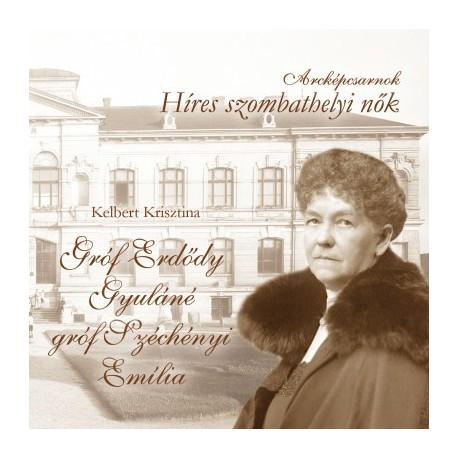 Kelbert Krisztina: Arcképcsarnok - Gróf Erdődy Gyuláné gróf Széchényi Emília - Híres szombathelyi nők