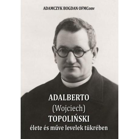 ADAMCZYK BOGDAN OFMConv: Adalberto (Wojciech) Topolinski élete és műve levelek tükrében