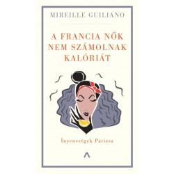 Mireille Guiliano: A francia nők nem számolnak kalóriát - Ínyencségek Párizsa