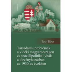 Tóth Tibor: Társadalmi problémák a vidéki Magyarországon és szociálpolitikai viták a törvényhozásban az 1930-as években
