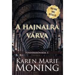 Karen Marie Moning: A hajnalra várva - Tündérkrónikák 3.