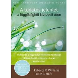 Julie S. Kraft - Rebecca E. Williams: A tudatos jelenlét a függőségből kivezető úton - Útmutató a függőségi viselkedésformáka...