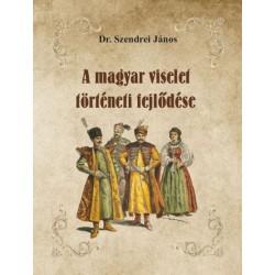 dr. Szendrei János: A magyar viselet történeti fejlődése