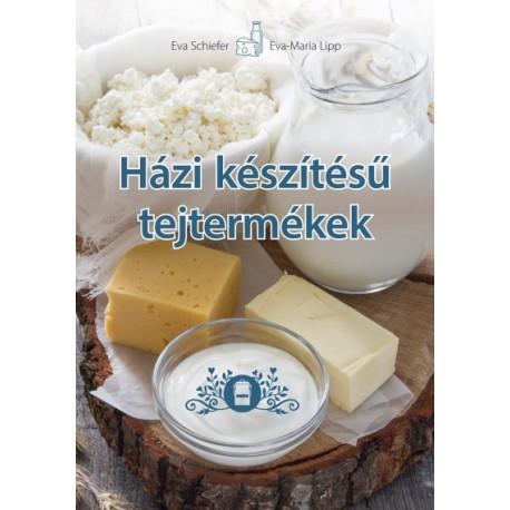 Eva Maria Lipp - Eva Schiefer: Házi készítésű tejtermékek