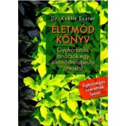 Dr. Kuklis Eszter: Életmód könyv - Gyakorlatias tanácsok egy életmódterapeuta-orvostól