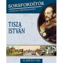 Ifj. Bertényi Iván: Sorsfordítók a magyar történelemben - Tisza István