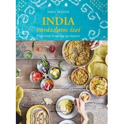 Mira Manek: India Varázslatos Ízei - Hagyomány és egészség egy tányéron