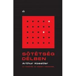 Arthur Koestler: Sötétség délben - Új fordítás az eredeti kéziratból
