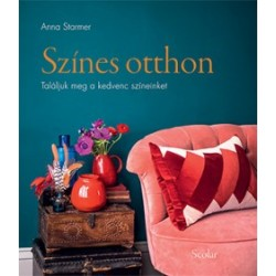 Anna Starmer: Színes otthon - Találjuk meg a kedvenc színeinket