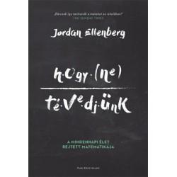 Jordan Ellenberg: Hogy ne tévedjünk - A mindennapi élet rejtett matematikája