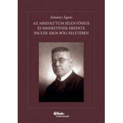 Zimányi Ágnes: Az abszolútum jelentősége és ismeretének eredete Pauler Ákos bölcseletében
