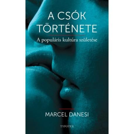Marcel Danesi: A csók története - A populáris kultúra születése