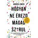 Andrea Owen: Hogyan ne érezd magad sz*rul - 14 rossz szokás, ami a boldogságod útjában áll