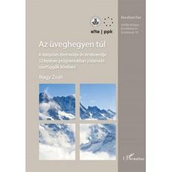 Nagy Zsolt: Az üveghegyen túl - A felépülés életrendje és értékrendje 12 lépéses programokban józanodó szerfüggők körében