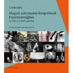 Cserba Júlia: Magyar származású fotográfusok Franciaországban - Az 1920-as évektől napjainkig