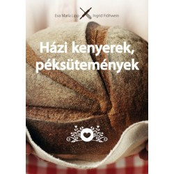 Ingrid Fröhwein - Eva Maria Lipp: Házi kenyerek, péksütemények - Eredeti - Természetes - Házi