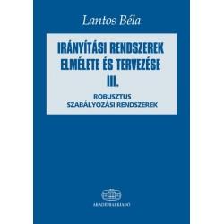 Dr. Lantos Béla: Irányítási rendszerek elmélete és tervezése III. - Robusztus szabályozási rendszerek