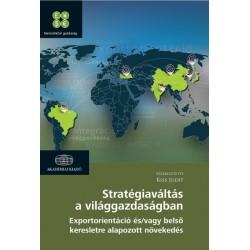 Kiss Judit: Stratégiaváltás a világgazdaságban - Exportorientáció és/vagy belsőkeresletre alapozott növekedés