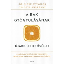 Dr. Paul Anderson - Dr. Mark Stengler: A rák gyógyulásának újabb lehetőségei - A hagyományostól eltérő természetes megoldások...